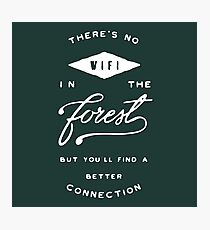 There's No Wifi in the Forest but You'll Find a Better Connection Photographic Print