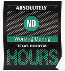 Absolutely No Working During Texas Hold'em Hours Poster