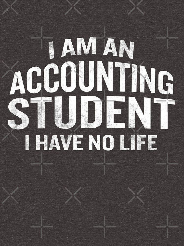 I'm An Accounting Student I Have No Life Funny Quote Tax Unisex T Beauteous Accounting Quotes