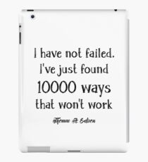 I Have Not Failed I've Just Found Ways That Don't Work - Funny Quote iPad Case/Skin