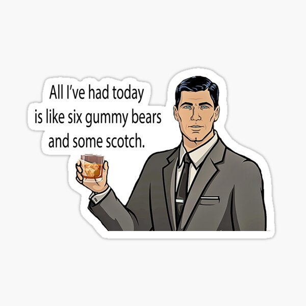 All I've had today is like six gummy bears and some scotch Sticker
