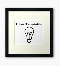I Think I Have An Idea Framed Print