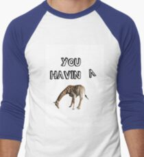 You having a giraffe? Men's Baseball ¾ T-Shirt