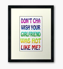 Don't Cha Wish Your Girlfriend Was Hot Like Me? Framed Print