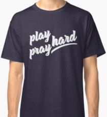 Play Hard Pray Hard Classic T-Shirt