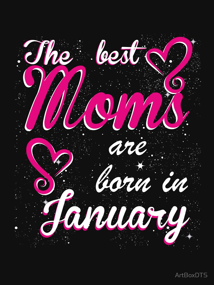 The Best Moms are born in January by ArtBoxDTS
