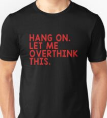 HANG ON LET ME OVERTHINK THIS T-SHIRT T-Shirt