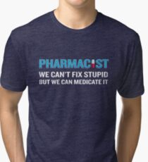 Pharmacist Can't FIx Stupid But Can Medicate It Funny Tri-blend T-Shirt