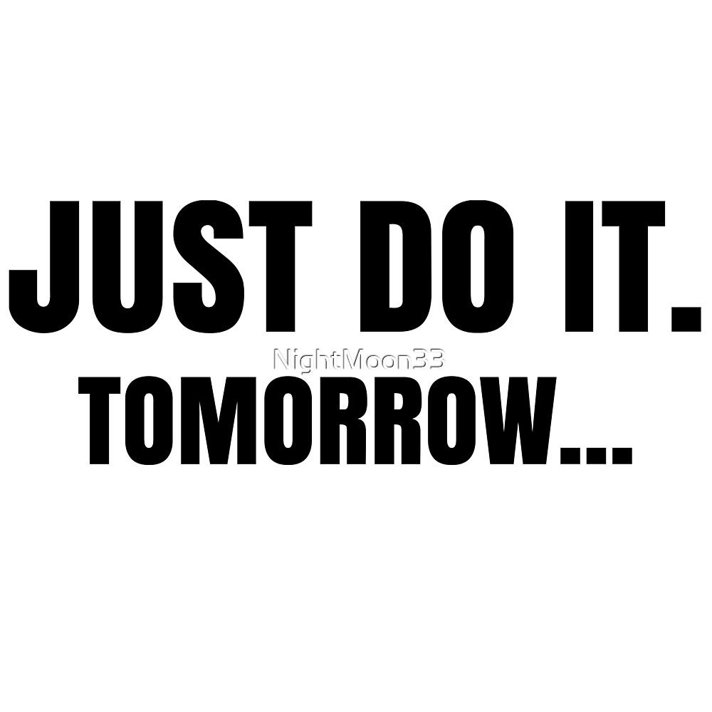 """Funny Just Do It Quotes: """"Just Do It Tomorrow Funny Lazy Meme Quote"""" By NightMoon33"""