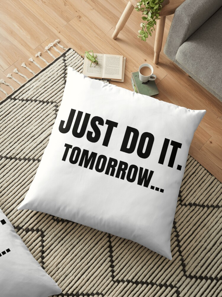 Quot Just Do It Tomorrow Funny Lazy Meme Quote Quot Floor Pillows