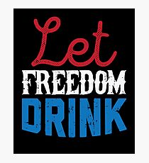 Let Freedom Drink  Photographic Print