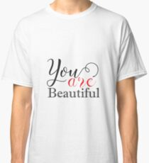 You are beautiful! Classic T-Shirt