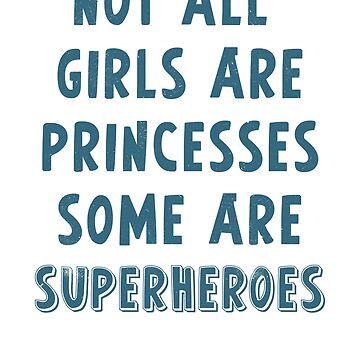Not all girls are princesses. Some are superheroes by ynotfunny
