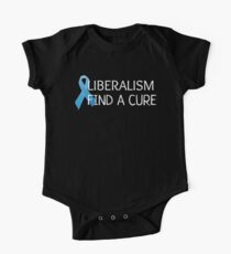 Liberalism Find A Cure - Funny Conservative Design Kids Clothes