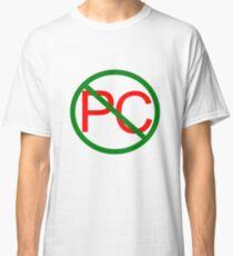 Anti-Political Correctness Classic T-Shirt