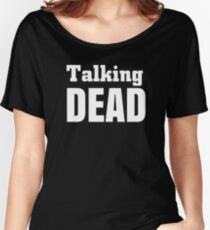 Talking Dead Shirt  Women's Relaxed Fit T-Shirt