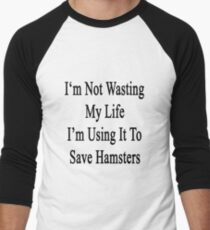 I'm Not Wasting My Life I'm Using It To Save Hamsters  T-Shirt