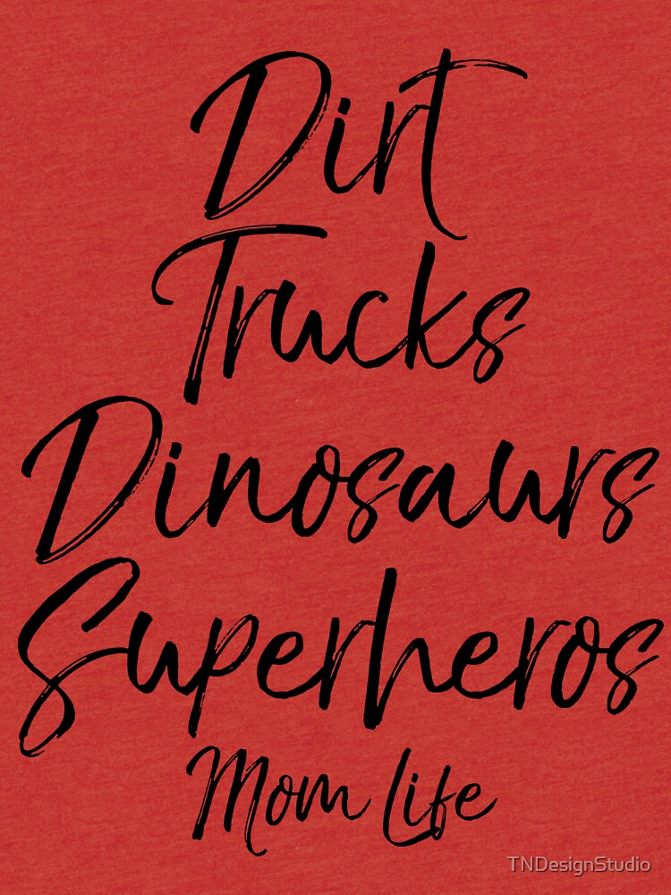 Dirt Trucks Dinosaurs Superheros Mom Life by TNDesignStudio