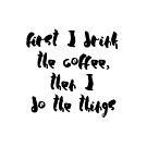 First I Drink the Coffee by brandoff