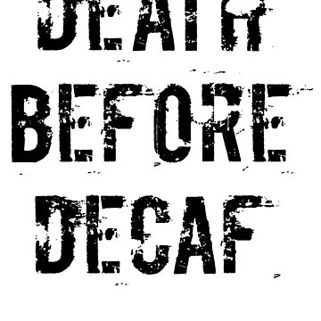 Death before Decaf by brandoff