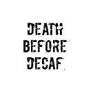 Death before Decaf by brandoff