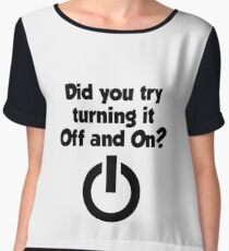 Tech Support Did You Try Turning It On And On Again Chiffon Top