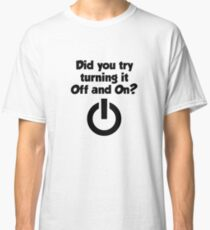 Tech Support Did You Try Turning It On And On Again Classic T-Shirt