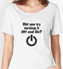 Tech Support Did You Try Turning It Of And On Again Women's Relaxed Fit T-Shirt