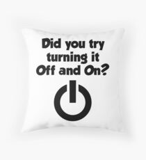 Tech Support Did You Try Turning It On And On Again Throw Pillow