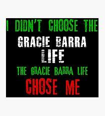 I didn't choose the Gracie Barra life the Gracie Barra life chose me Photographic Print