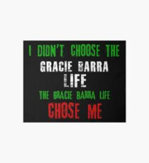 I didn't choose the Gracie Barra life the Gracie Barra life chose me Art Board