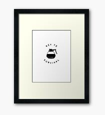 Coffee is the Key to Survival Framed Print