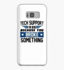 Tech Support I'm Here Because You Broke Something Samsung Galaxy Case/Skin