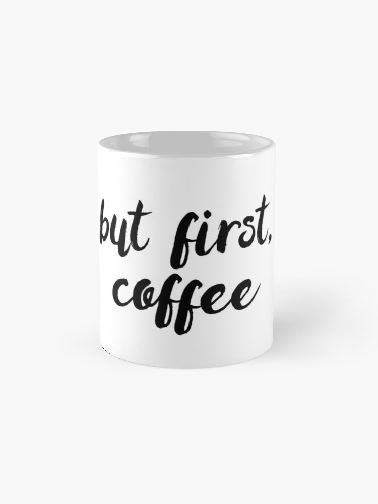 Alternate view of But first, coffee Classic Mug