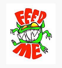 FEED ME  Photographic Print