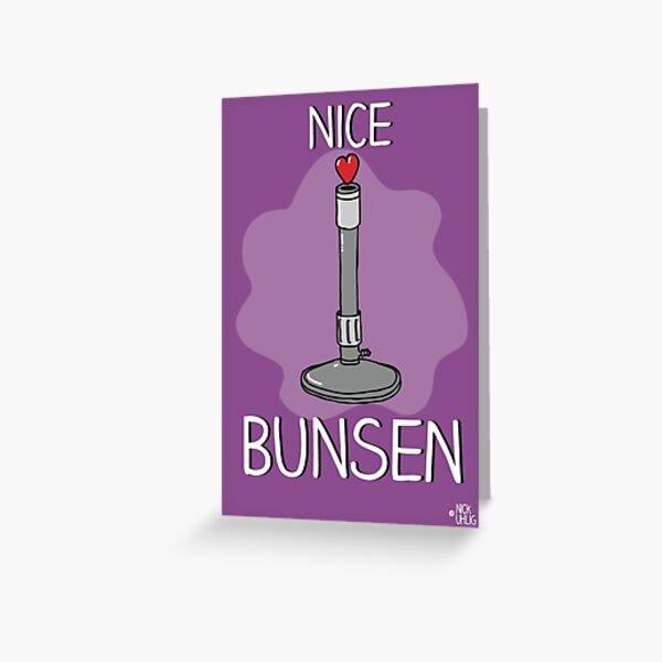 Nice bunsen Greeting Card