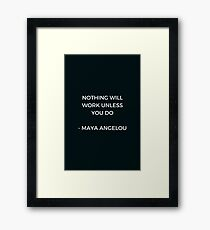 Maya Angelou Inspirational Quote - Nothing will work unless you do Framed Print