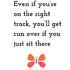 """""""Even if you're on the right track, you'll get run over if you just sit there."""" – Will Rogers by IdeasForArtists"""