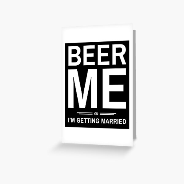 Beer Me I'm Getting Married Funny T-Shirt Greeting Card