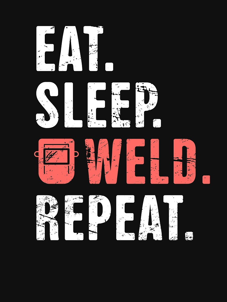 Eat Sleep Weld Repeat Design For Welders T Shirt By