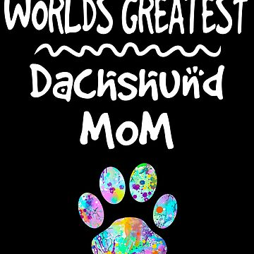 Worlds Greatest Dachshund Dog Mom T-Shirt by joannejgg