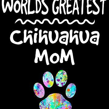 Worlds Greatest Chihuahua Mom T-Shirt by joannejgg