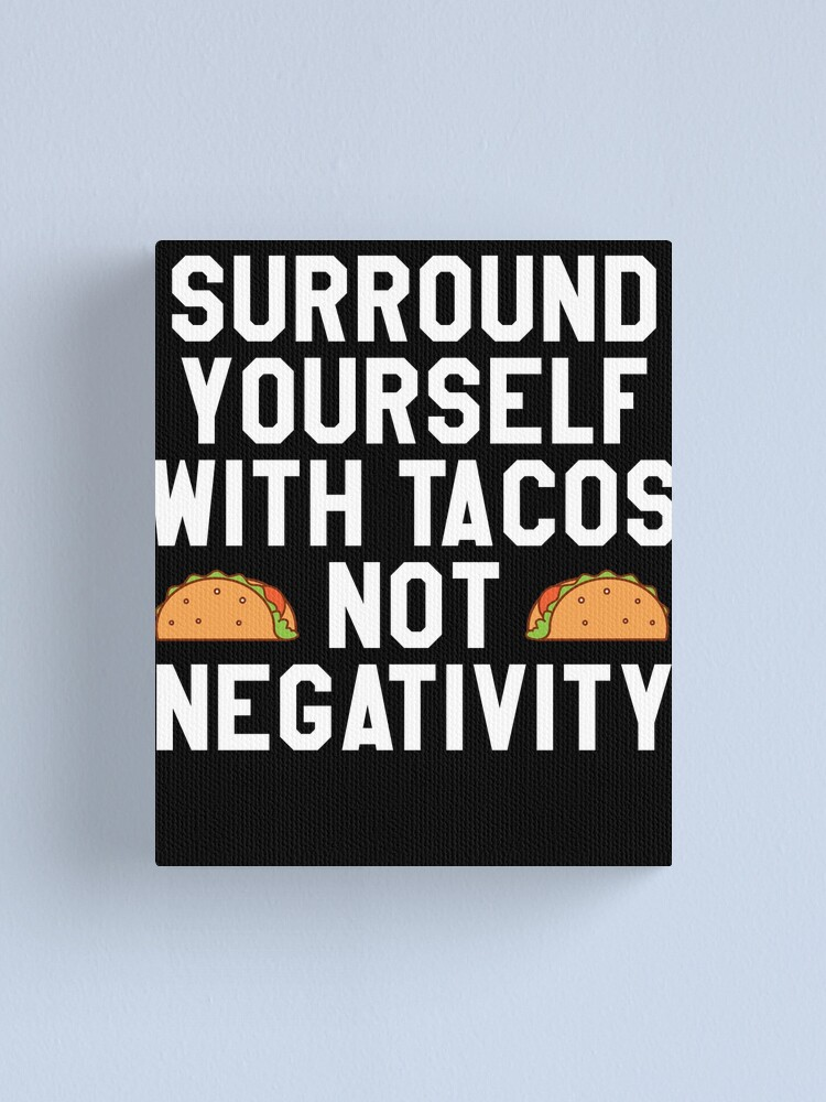 Alternate view of Surround Yourself With Tacos Not Negativity Canvas Print