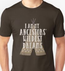 I Am My Ancestors' Wildest Dreams - Native American Family Unisex T-Shirt