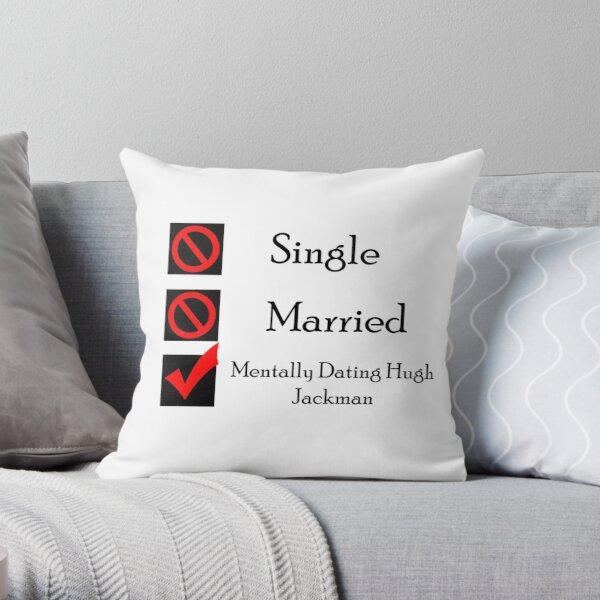 Mentally Dating Hugh Jackman Throw Pillow