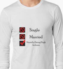 Mentally Dating Hugh Jackman Long Sleeve T-Shirt