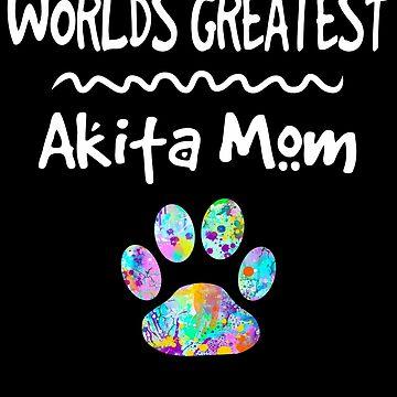 Worlds Greatest Akita Dog Mom T-Shirt by joannejgg