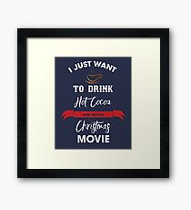 I Just Want To Drink Hot Cocoa and Christmas Movie Shirt - Funny Gifts For Christmas Framed Print