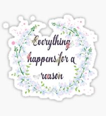 Everything Happens For A Reason - Inspirational Quote - Floral Sticker