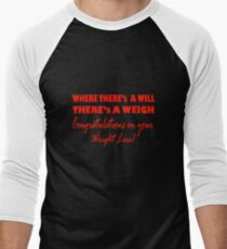 Where there's a will, there's a weigh T-Shirt